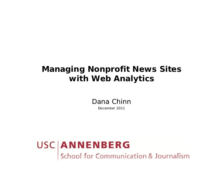Managing Nonprofit News Sites     with Web Analytics          Dana Chinn           December 2011