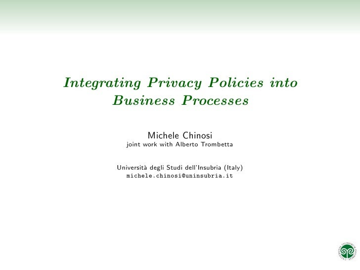 Integrating Privacy Policies into        Business Processes                   Michele Chinosi           joint work with Al...