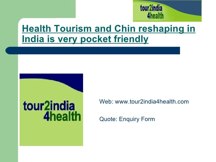 Health Tourism and Chin reshaping in India is very pocket friendly   <ul><li>Web:  www.tour2india4health.com </li></ul><ul...