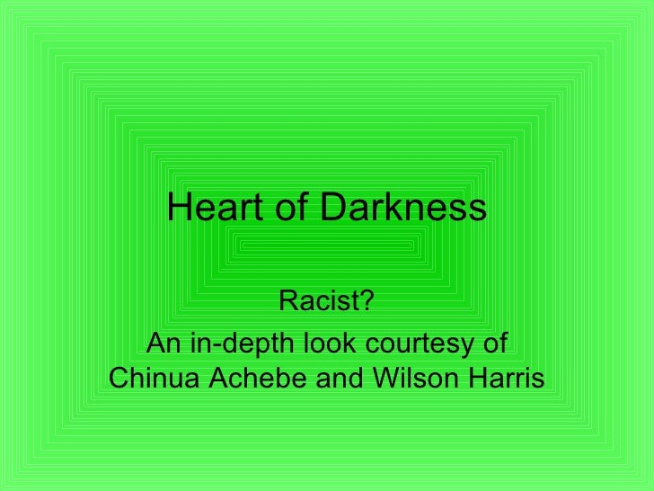 Heart of Darkness Racist? An in-depth look courtesy of Chinua Achebe and Wilson Harris