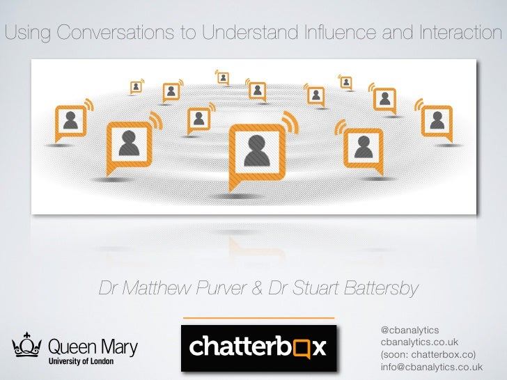 'Using Conversations to Understand Influence and Interaction' Dr Stuart Battersby & Dr Matthew Purver, Chatterbox