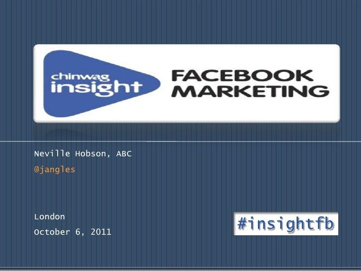 Neville Hobson, ABC<br />@jangles<br />London<br />October 6, 2011 <br />#insightfb<br />
