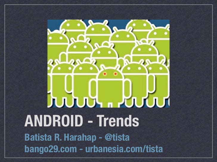 ANDROID - TrendsBatista R. Harahap - @tistabango29.com - urbanesia.com/tista