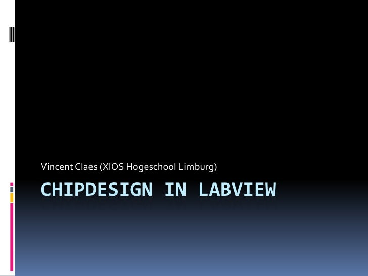 Chipdesign in LabVIEW<br />Vincent Claes (XIOS Hogeschool Limburg)<br />