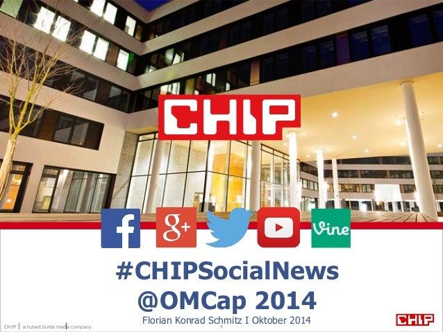 #CHIPSocialNews  @OMCap 2014  Florian Konrad Schmitz I Oktober 2014  CHIP a hubert burda media company 1