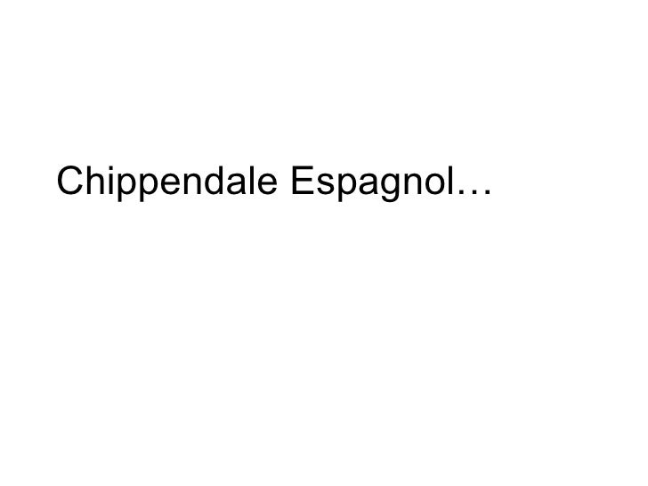 Chippendale Espagnol…