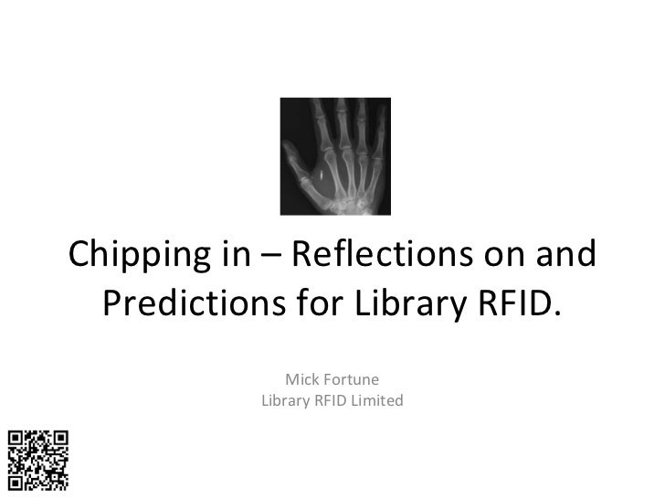 Chipping in – Reflections on and Predictions for Library RFID. Mick Fortune Library RFID Limited