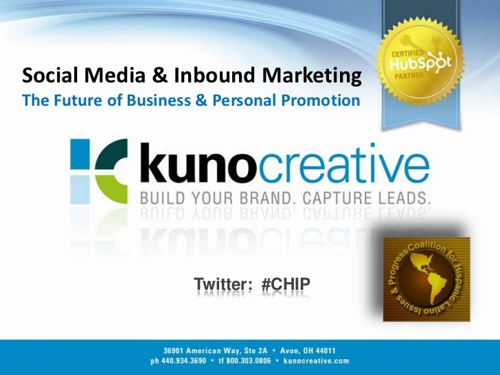 Social Media & Inbound MarketingThe Future of Business & Personal Promotion<br />Twitter:  #CHIP<br />