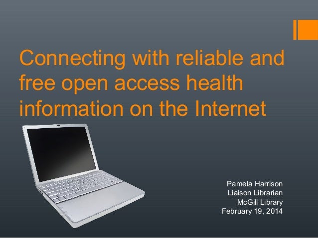 Connecting with reliable and free open access health information on the Internet Pamela Harrison Liaison Librarian McGill ...