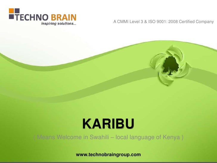 A CMMI Level 3 & ISO 9001: 2008 Certified Company                 KARIBU( Means Welcome in Swahili – local language of Ken...