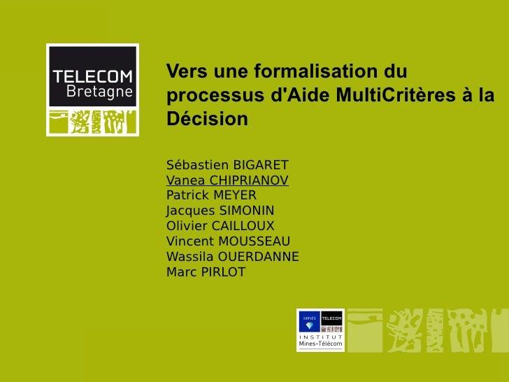 Vers une formalisation du              processus dAide MultiCritères à la              Décision              Sébastien BIG...