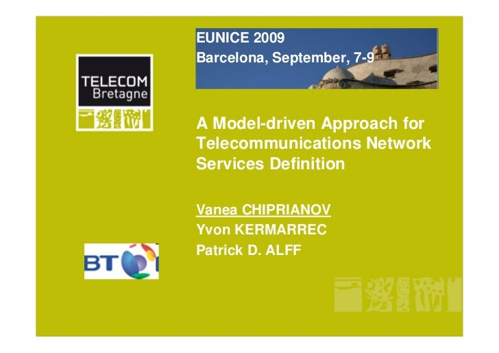 EUNICE 2009Barcelona, September, 7-9A Model-driven Approach forTelecommunications NetworkServices DefinitionVanea CHIPRIAN...