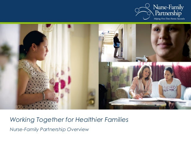 Working Together for Healthier Families Nurse-Family Partnership Overview