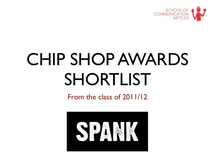 CHIP SHOP AWARDS    SHORTLIST    From the class of 2011/12