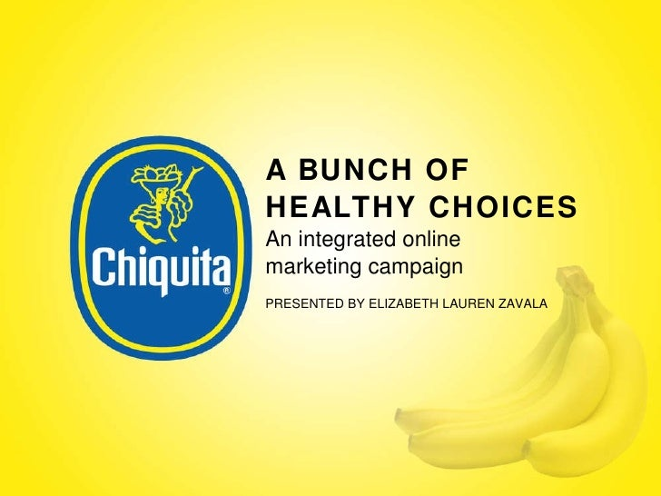 A BUNCH OF HEALTHY CHOICES An integrated online marketing campaign PRESENTED BY ELIZABETH LAUREN ZAVALA
