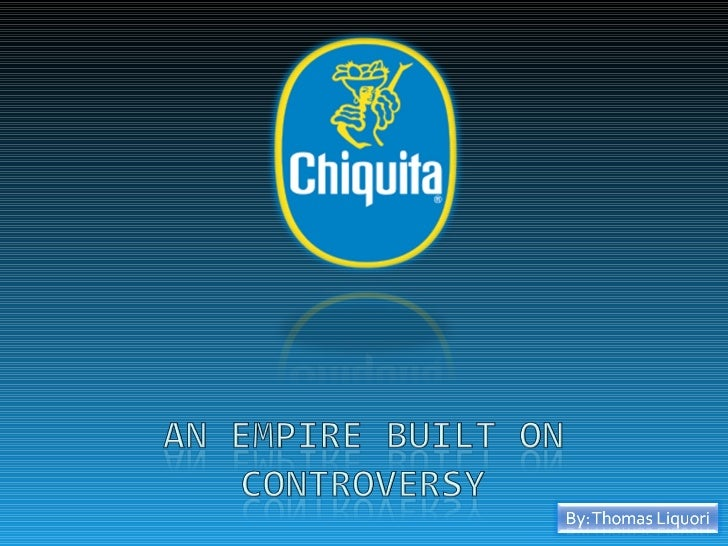 Chiquita Bananas: An Empire Built on Controversy