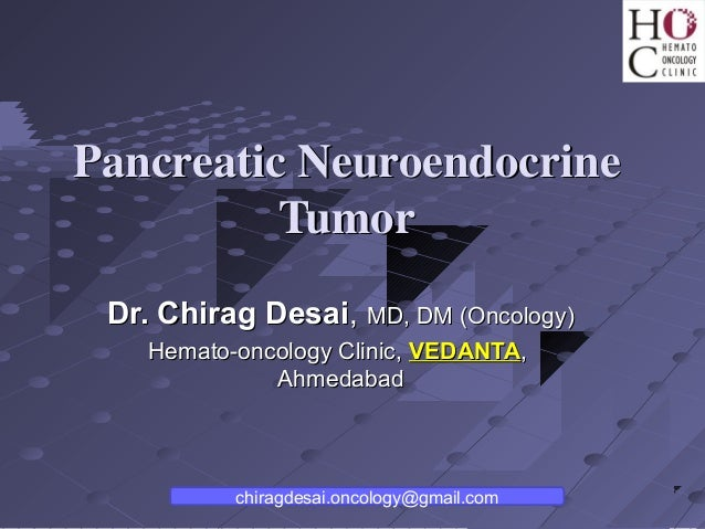 Pancreatic Neuroendocrine          Tumor Dr. Chirag Desai, MD, DM (Oncology)    Hemato-oncology Clinic, VEDANTA,          ...