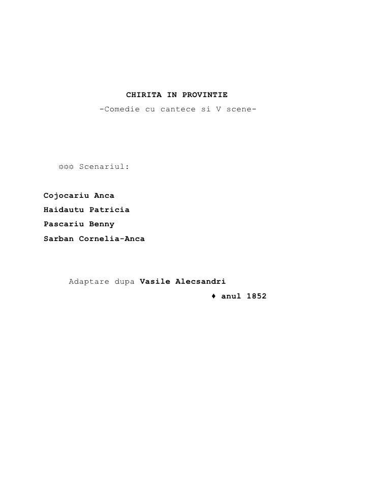 CHIRITA IN PROVINTIE            -Comedie cu cantece si V scene-        ☼☼☼ Scenariul:   Cojocariu Anca Haidautu Patricia P...