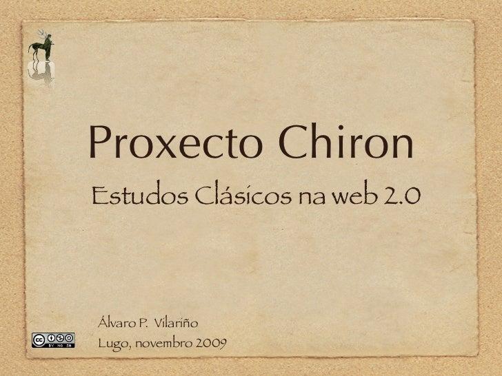 Proxecto Chiron Estudos Clásicos na web 2.0    Álvaro P. Vilariño Lugo, novembro 2009