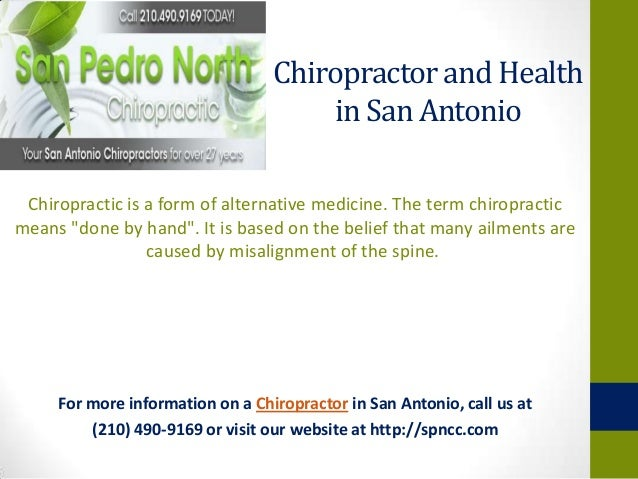 Chiropractor and Health                                      in San Antonio Chiropractic is a form of alternative medicine...