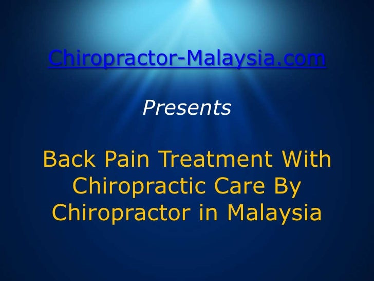 Chiropractor-Malaysia.comPresentsBack Pain Treatment With Chiropractic Care By Chiropractor in Malaysia<br />