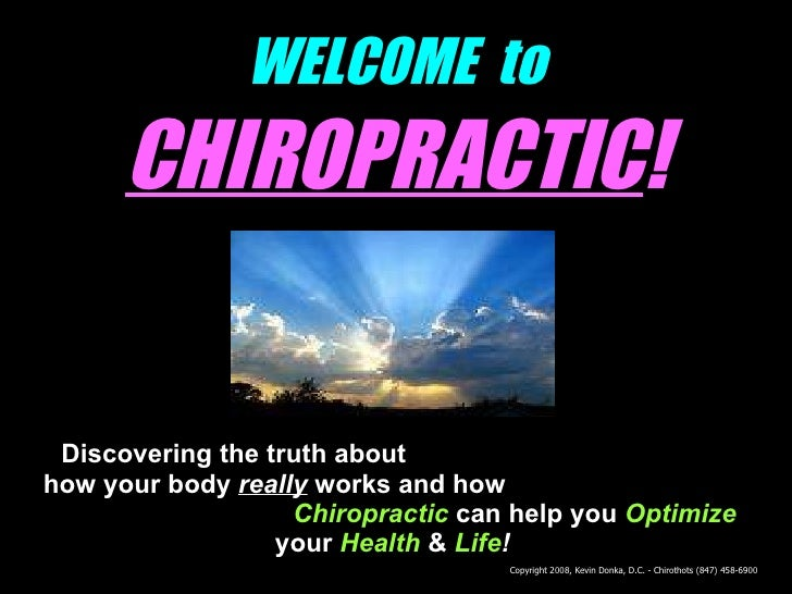 WELCOME  to   CHIROPRACTIC ! Discovering the truth about  how your body  really  works and how   Chiropractic   can help y...