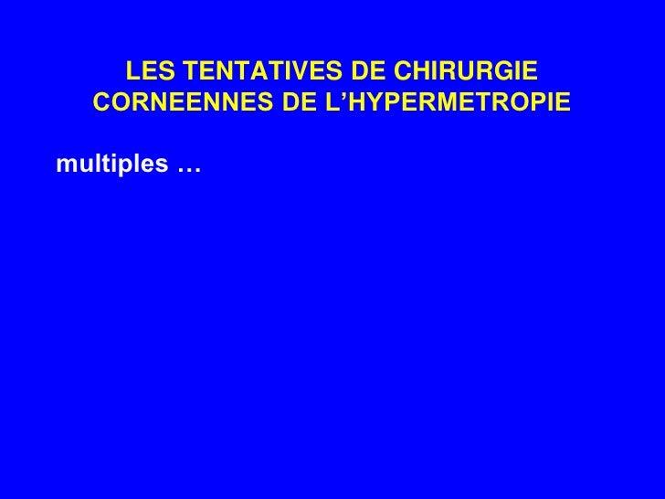 LES TENTATIVES DE CHIRURGIE CORNEENNES DE L'HYPERMETROPIE<br />multiples …<br />
