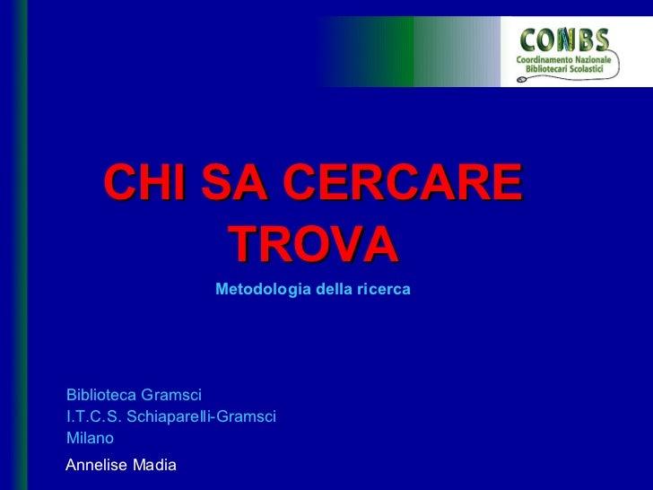 CHI SA CERCARE         TROVA                    Metodologia della ricercaBiblioteca GramsciI.T.C.S. Schiaparelli-GramsciMi...