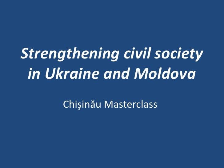 Strengthening civil society in Ukraine and Moldova<br />ChişinăuMasterclass<br />
