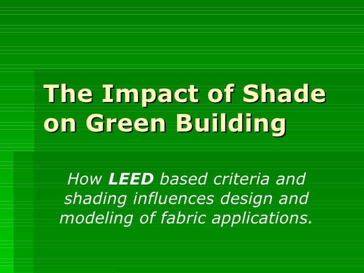 The Impact of Shade on Green Building How  LEED  based criteria and shading influences design and modeling of fabric appli...