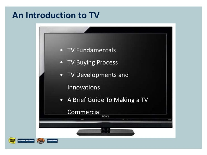 An Introduction to TV           • TV Fundamentals           • TV Buying Process           • TV Developments and           ...