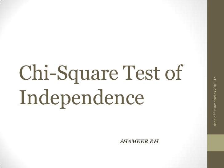 Chi-Square Test of Independence<br />SHAMEER P.H<br />dept. of futures studies 2010-'12<br />