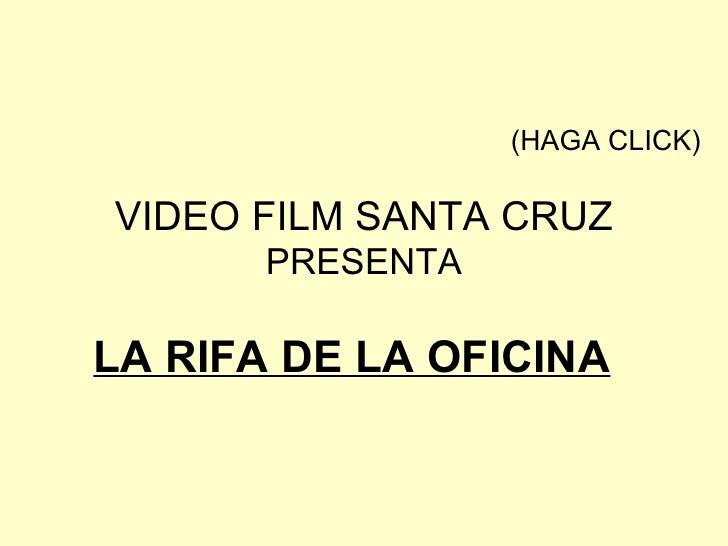LA RIFA DE LA OFICINA   (HAGA CLICK) VIDEO FILM SANTA CRUZ PRESENTA