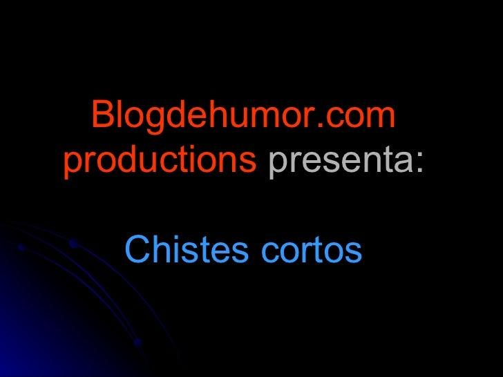 Blogdehumor.com productions  presenta: Chistes cortos