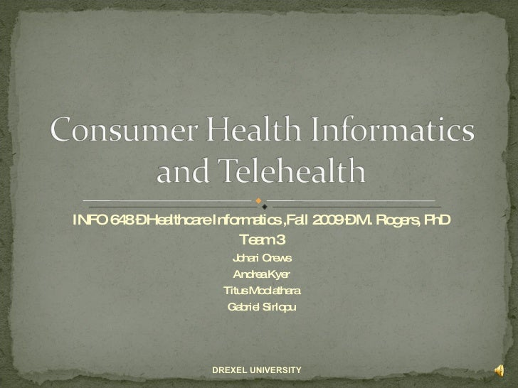INFO 648 – Healthcare Informatics ,Fall 2009 – M. Rogers, PhD<br />Team 3<br />Johari Crews<br />Andrea Kyer<br />Titus Mo...