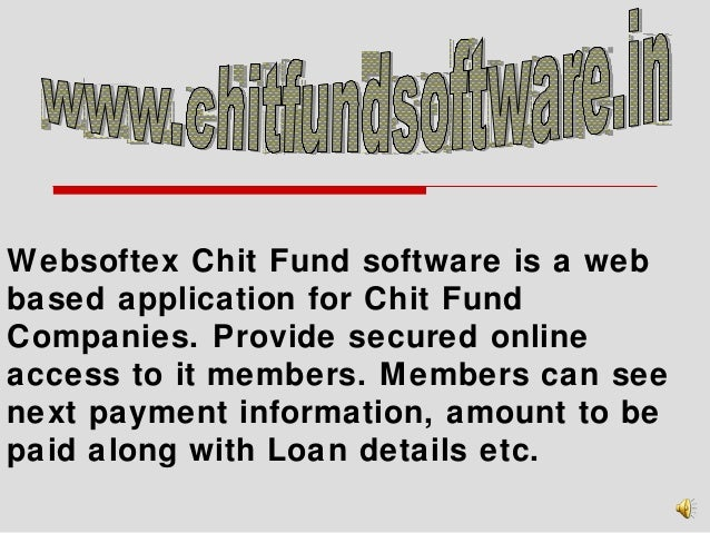 Websoftex Chit Fund software is a web based application for Chit Fund Companies. Provide secured online access to it membe...