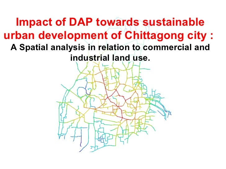 Impact of DAP towards sustainable urban development of Chittagong city :  A Spatial analysis in relation to commercial and...