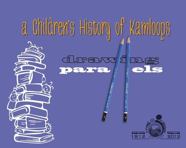 207 Seymour SteetKamloops, British Columbia V2C 2E7© CHILDREN'S HISTORY OF KAMLOOPSCopyright © 2012 by Kamloops Museum & A...