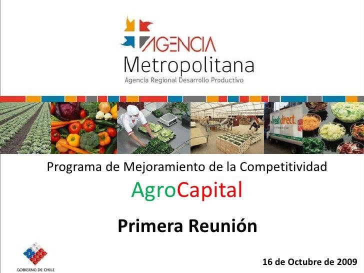 Programa de Mejoramiento de la CompetitividadAgroCapital<br />Primera Reunión<br />16 de Octubre de 2009<br />