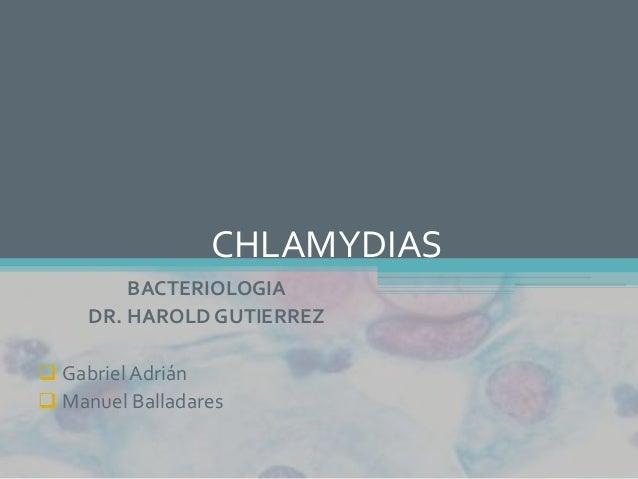 CHLAMYDIAS         BACTERIOLOGIA     DR. HAROLD GUTIERREZ Gabriel Adrián Manuel Balladares