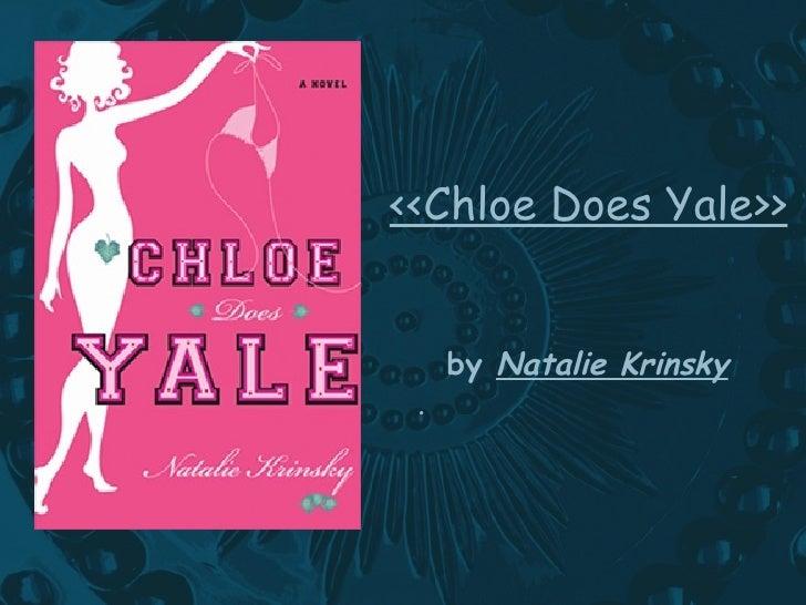 <<Chloe Does Yale>>   by  Natalie Krinsky   <ul><li>. </li></ul>