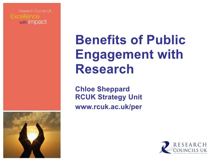 Benefits of Public Engagement with Research Chloe Sheppard RCUK Strategy Unit www.rcuk.ac.uk/per