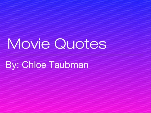 Movie QuotesBy: Chloe Taubman