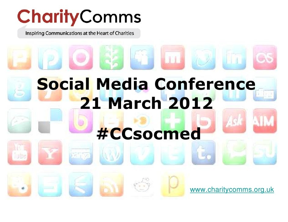 Social Media Conference    21 March 2012      #CCsocmed                www.charitycomms.org.uk