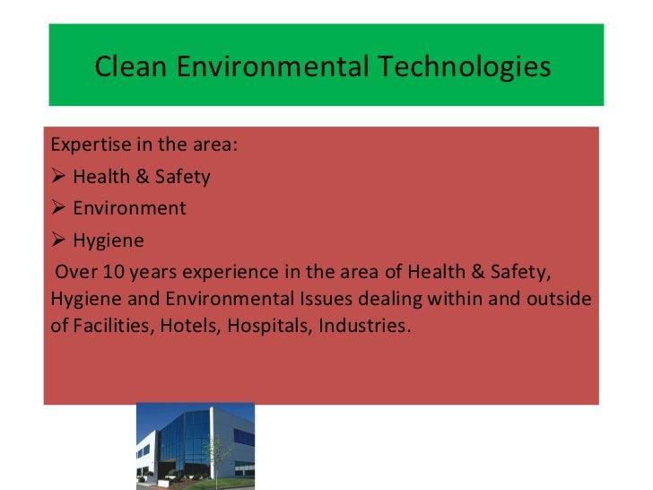 Clean Environmental Technologies  <ul><li>Expertise in the area: </li></ul><ul><li>Health & Safety </li></ul><ul><li>Envir...
