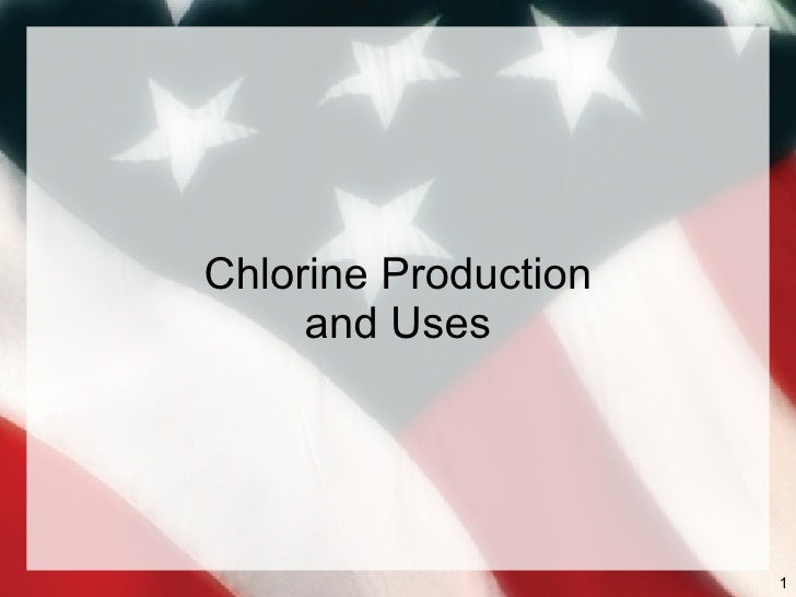 Chlorine Production      and Uses                           1
