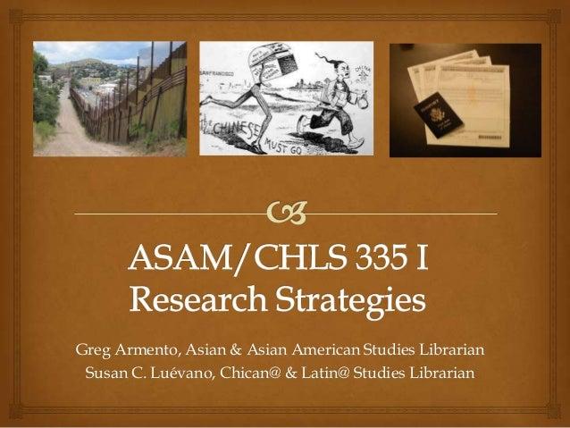 Greg Armento, Asian & Asian American Studies Librarian Susan C. Luévano, Chican@ & Latin@ Studies Librarian