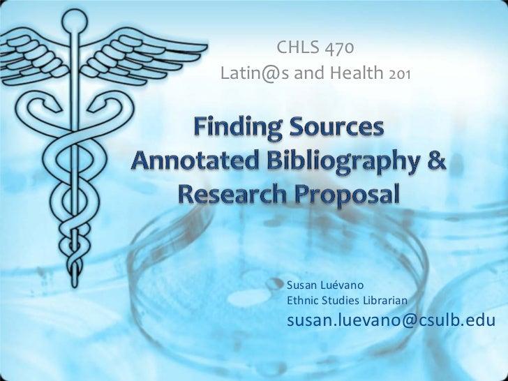 CHLS 470Latin@s and Health 201       Susan Luévano       Ethnic Studies Librarian       susan.luevano@csulb.edu