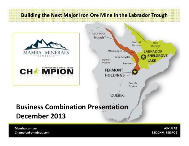BusinessCombinationPresentation December2013 BuildingtheNextMajorIronOreMineintheLabradorTrough Mamba.com.au...
