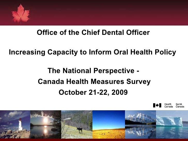 Office of the Chief Dental Officer Increasing Capacity to Inform Oral Health Policy   The National Perspective - Canada He...